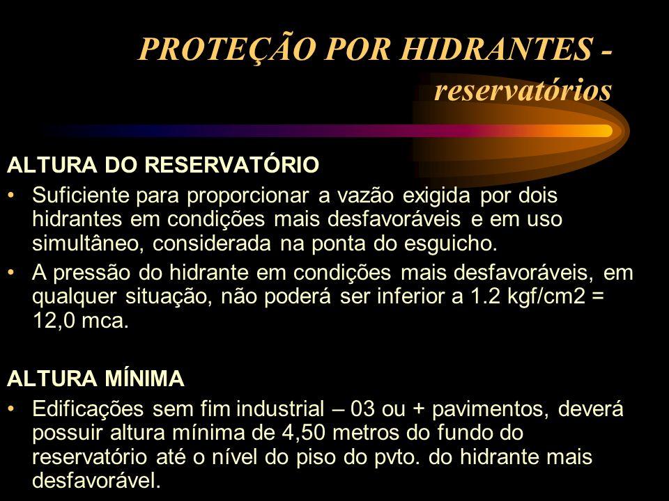 PROTEÇÃO POR HIDRANTES - reservatórios ALTURA DO RESERVATÓRIO Suficiente para proporcionar a vazão exigida por dois hidrantes em condições mais desfav