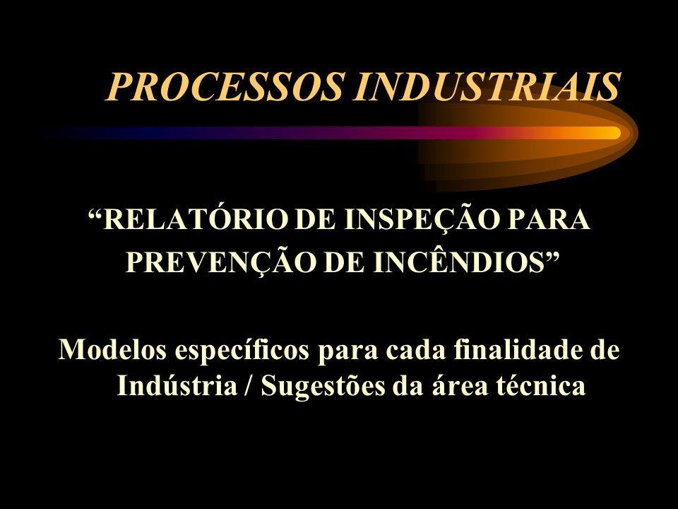 PROCESSOS INDUSTRIAIS RELATÓRIO DE INSPEÇÃO PARA PREVENÇÃO DE INCÊNDIOS Modelos específicos para cada finalidade de Indústria / Sugestões da área técn