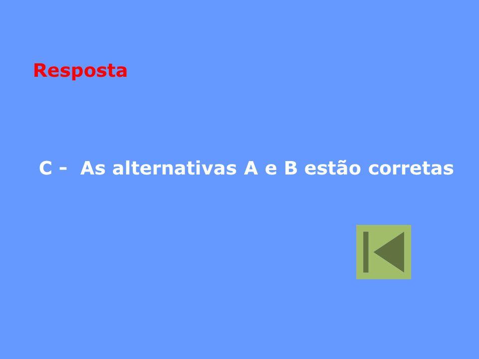 Resposta C - As alternativas A e B estão corretas