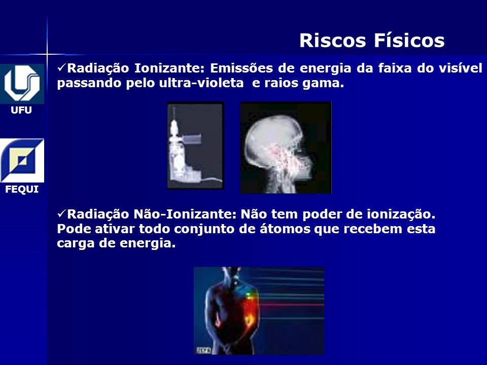 UFU FEQUI Riscos Físicos Radiação Ionizante: Emissões de energia da faixa do visível passando pelo ultra-violeta e raios gama.