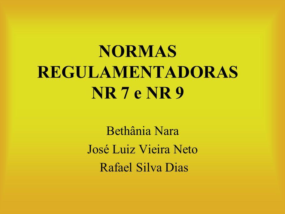 NORMAS REGULAMENTADORAS NR 7 e NR 9 Bethânia Nara José Luiz Vieira Neto Rafael Silva Dias