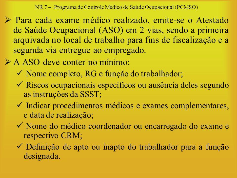 NR 7 – Programa de Controle Médico de Saúde Ocupacional (PCMSO) Para cada exame médico realizado, emite-se o Atestado de Saúde Ocupacional (ASO) em 2
