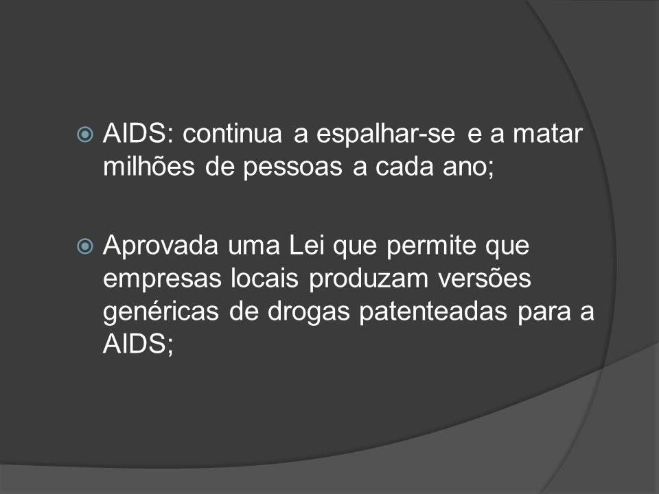 AIDS: continua a espalhar-se e a matar milhões de pessoas a cada ano; Aprovada uma Lei que permite que empresas locais produzam versões genéricas de d