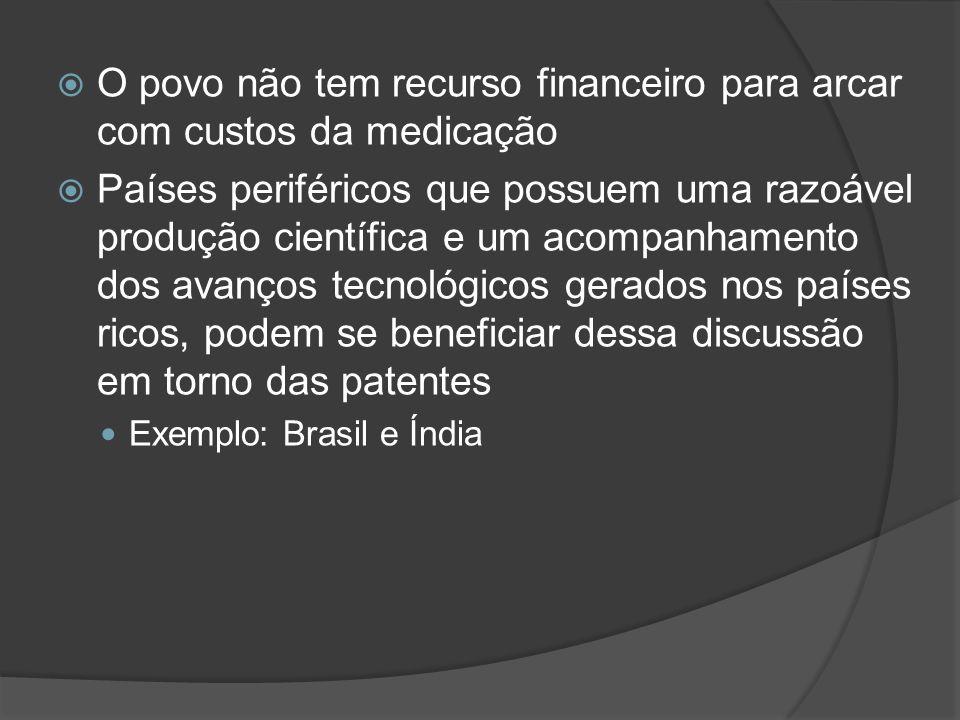 O povo não tem recurso financeiro para arcar com custos da medicação Países periféricos que possuem uma razoável produção científica e um acompanhamen