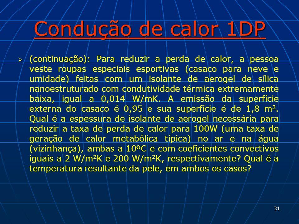 31 Condução de calor 1DP (continuação): (continuação): Para reduzir a perda de calor, a pessoa veste roupas especiais esportivas (casaco para neve e u