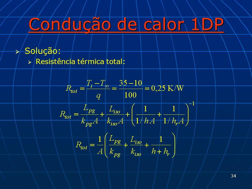 34 Condução de calor 1DP Solução: Resistência térmica total: