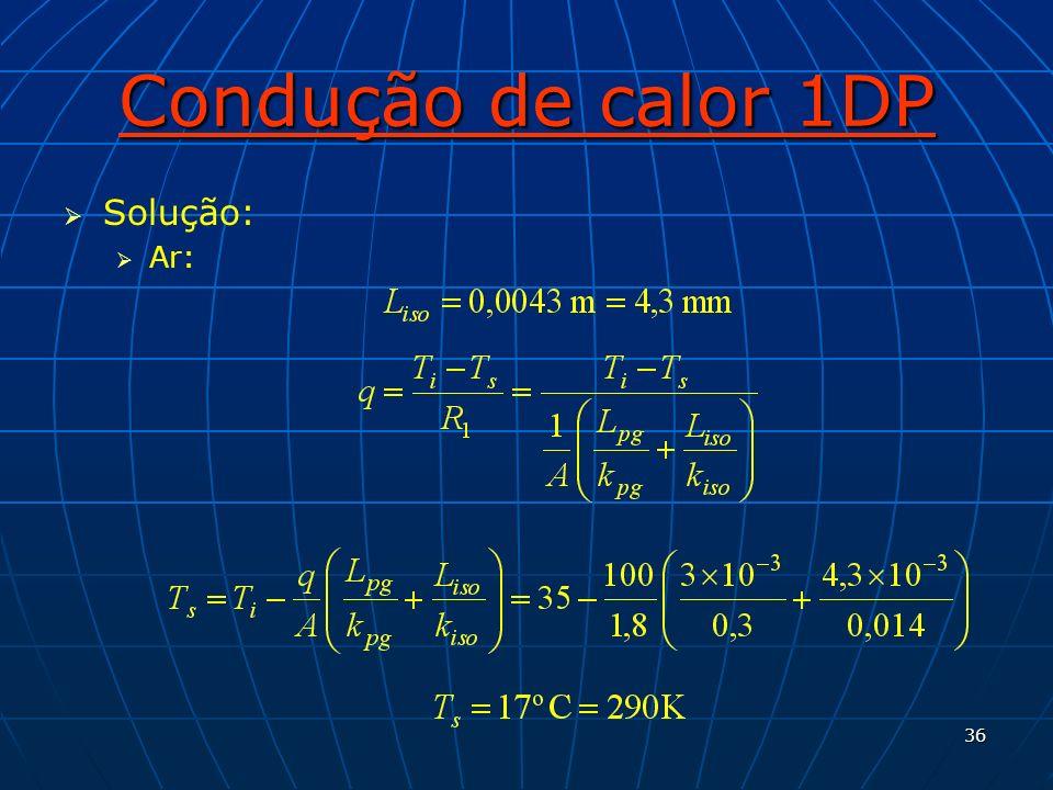36 Condução de calor 1DP Solução: Ar: