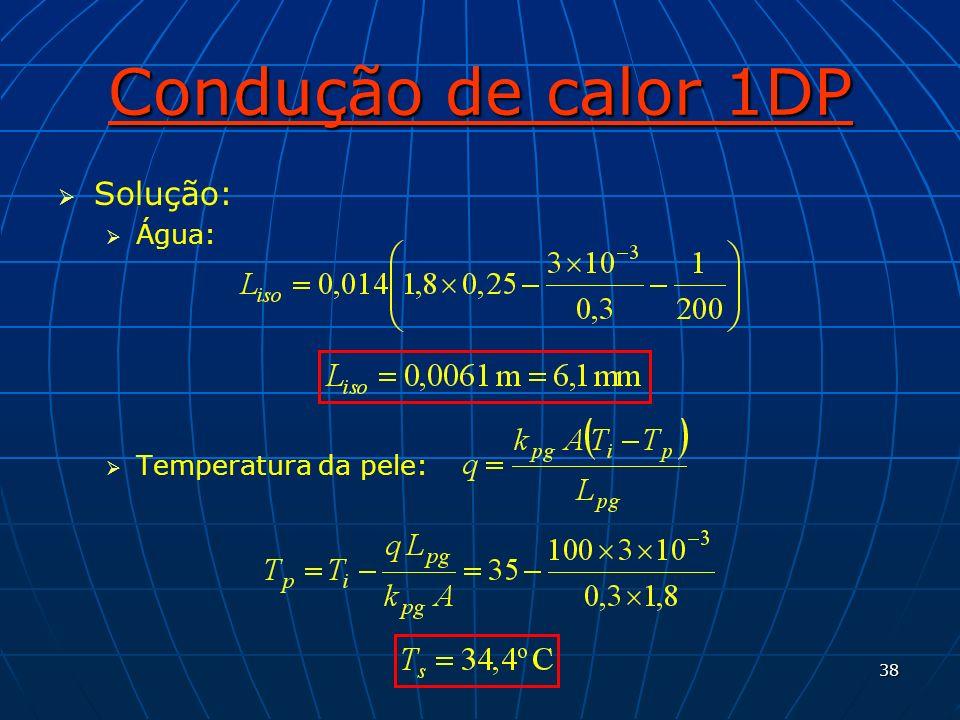 38 Condução de calor 1DP Solução: Água: Temperatura da pele: