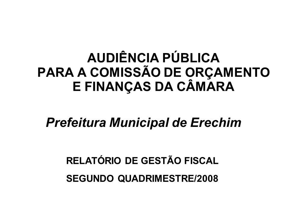 AUDIÊNCIA PÚBLICA PARA A COMISSÃO DE ORÇAMENTO E FINANÇAS DA CÂMARA Prefeitura Municipal de Erechim RELATÓRIO DE GESTÃO FISCAL SEGUNDO QUADRIMESTRE/2008