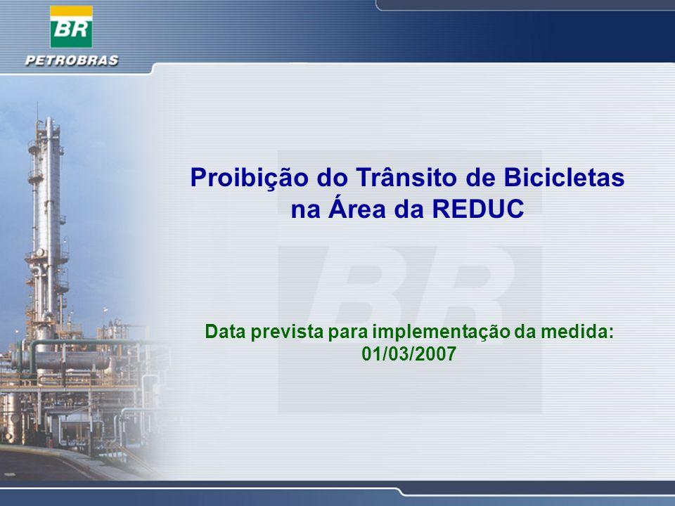 Proibição do Trânsito de Bicicletas na Área da REDUC Data prevista para implementação da medida: 01/03/2007