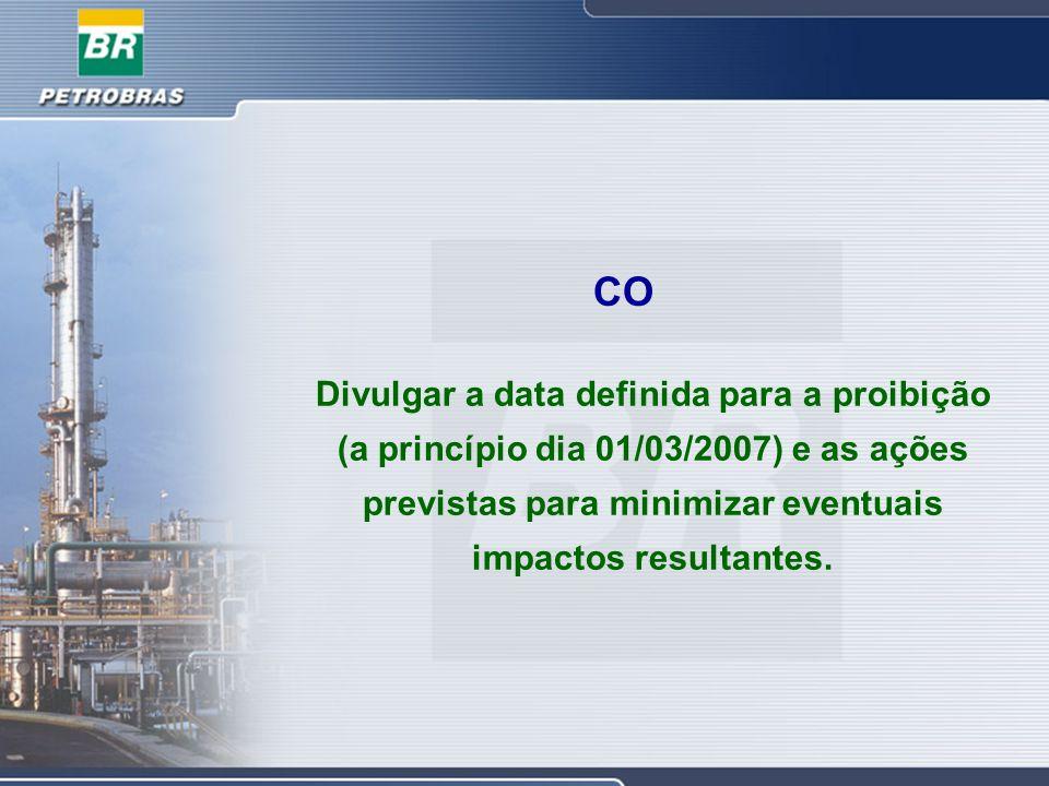 CO Divulgar a data definida para a proibição (a princípio dia 01/03/2007) e as ações previstas para minimizar eventuais impactos resultantes.