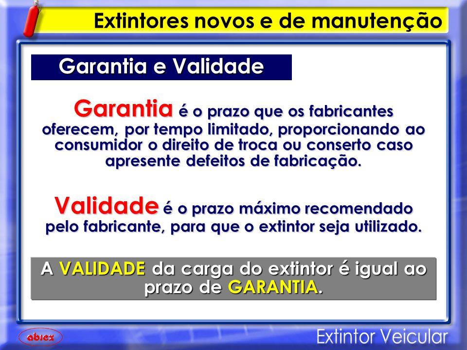 Extintor novo/original Garantia e Validade Atualmente a garantia é de 3 (três) anos.