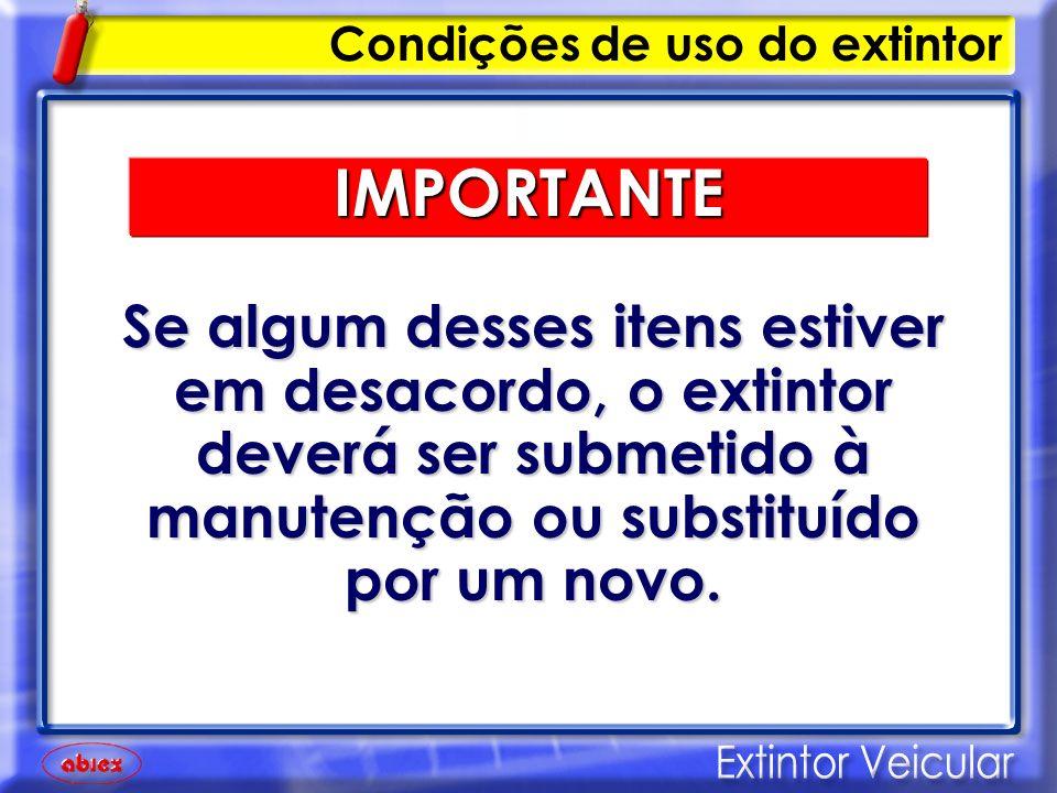 Condições de uso do extintor A INSPEÇÃO do extintor de incêndio veicular deve ser feita pelo Detran, Ciretran e pelas autoridades competentes.