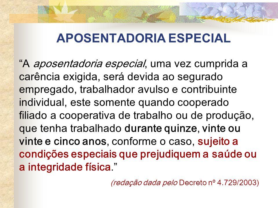 APOSENTADORIA ESPECIAL A aposentadoria especial, uma vez cumprida a carência exigida, será devida ao segurado empregado, trabalhador avulso e contribu