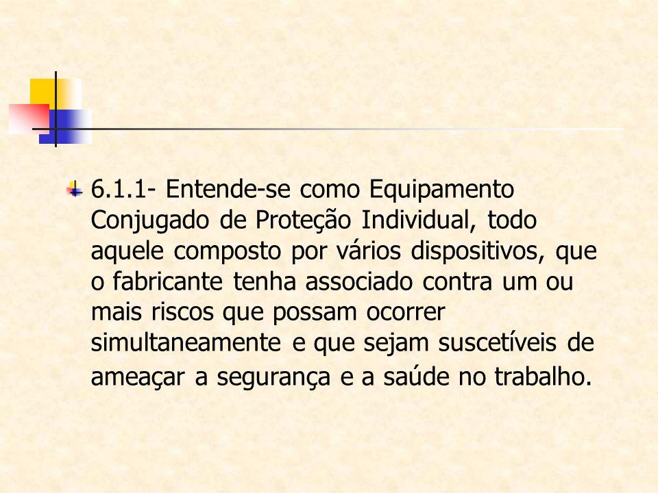 6.1.1- Entende-se como Equipamento Conjugado de Proteção Individual, todo aquele composto por vários dispositivos, que o fabricante tenha associado co