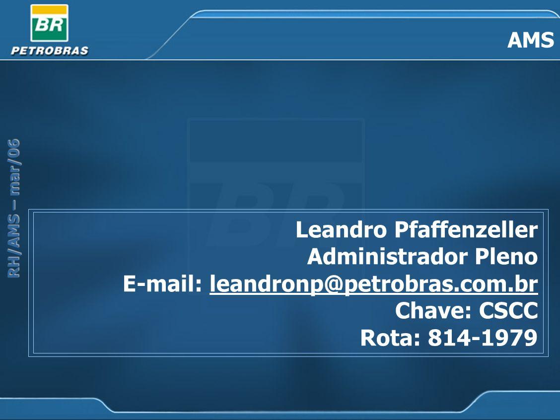 RH/AMS – mar/06 AMS Leandro Pfaffenzeller Administrador Pleno E-mail: leandronp@petrobras.com.brleandronp@petrobras.com.br Chave: CSCC Rota: 814-1979