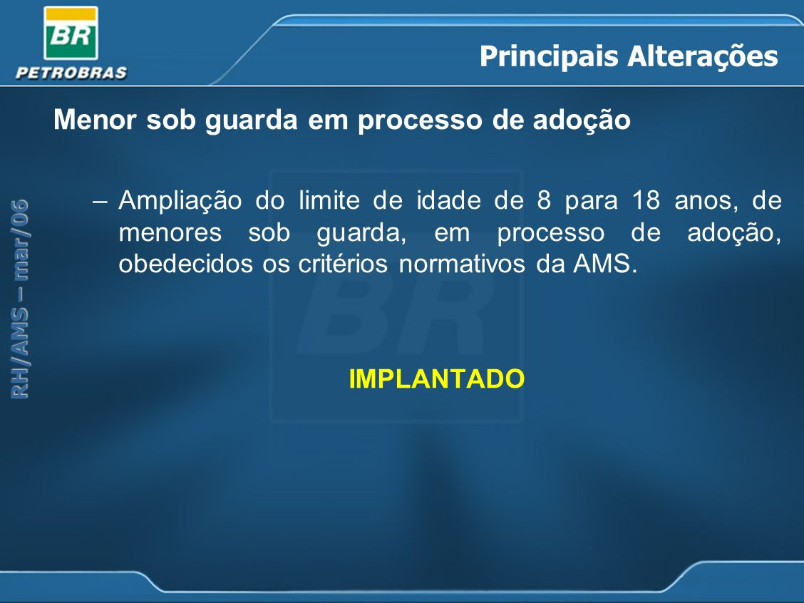 RH/AMS – mar/06 Principais Alterações Menor sob guarda em processo de adoção –Ampliação do limite de idade de 8 para 18 anos, de menores sob guarda, e