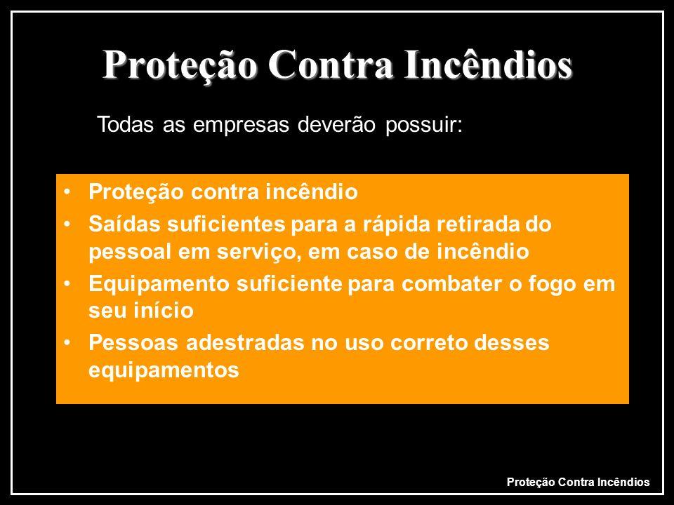 Proteção Contra Incêndios Proteção contra incêndio Saídas suficientes para a rápida retirada do pessoal em serviço, em caso de incêndio Equipamento su