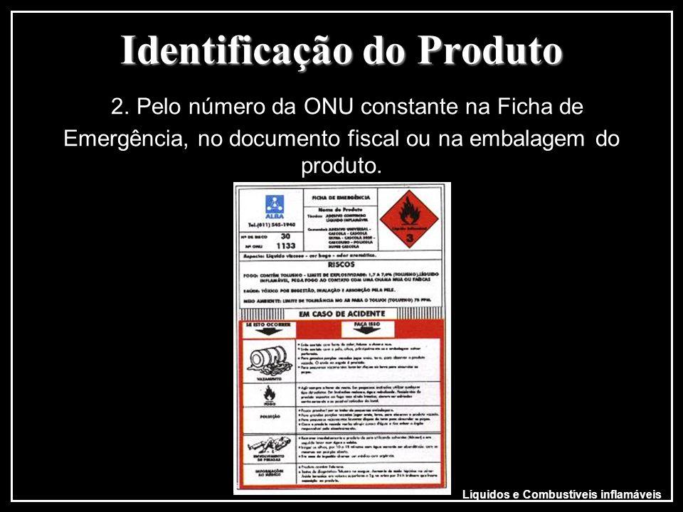 Identificação do Produto Identificação do Produto 2. Pelo número da ONU constante na Ficha de Emergência, no documento fiscal ou na embalagem do produ
