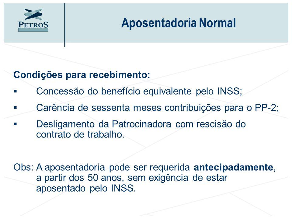 Condições para recebimento: Concessão do benefício equivalente pelo INSS; Carência de sessenta meses contribuições para o PP-2; Desligamento da Patroc