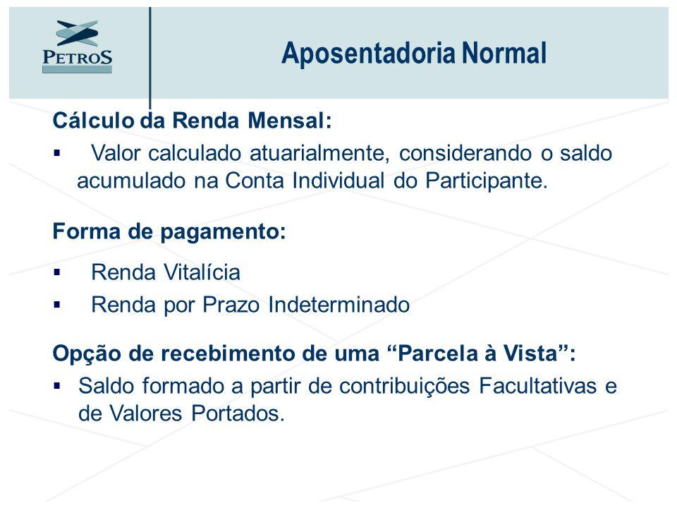 Cálculo da Renda Mensal: Valor calculado atuarialmente, considerando o saldo acumulado na Conta Individual do Participante. Forma de pagamento: Renda
