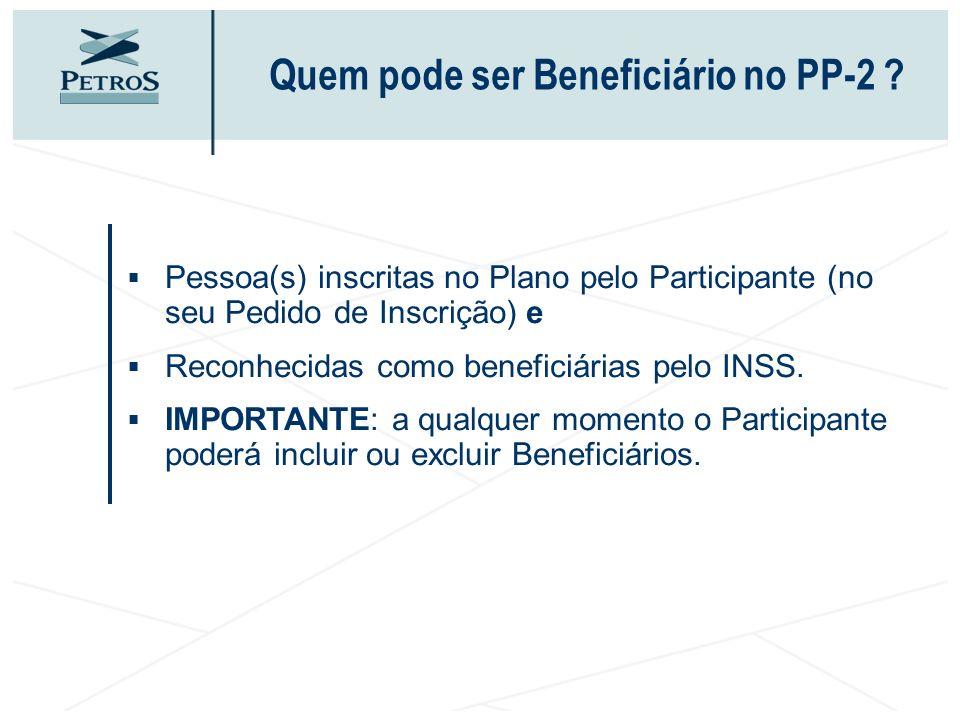 Pessoa(s) inscritas no Plano pelo Participante (no seu Pedido de Inscrição) e Reconhecidas como beneficiárias pelo INSS. IMPORTANTE: a qualquer moment