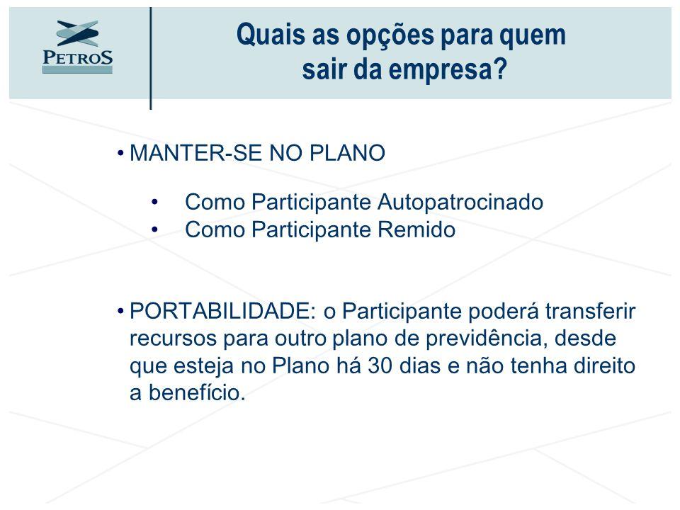MANTER-SE NO PLANO Como Participante Autopatrocinado Como Participante Remido PORTABILIDADE: o Participante poderá transferir recursos para outro plan
