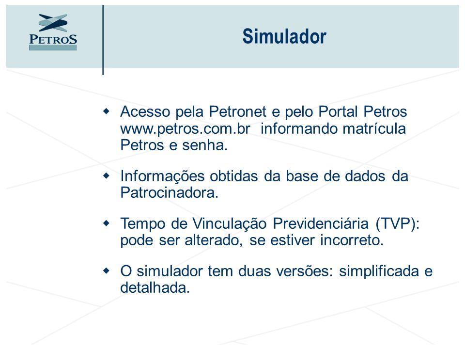 Simulador wAcesso pela Petronet e pelo Portal Petros www.petros.com.br informando matrícula Petros e senha. wInformações obtidas da base de dados da P