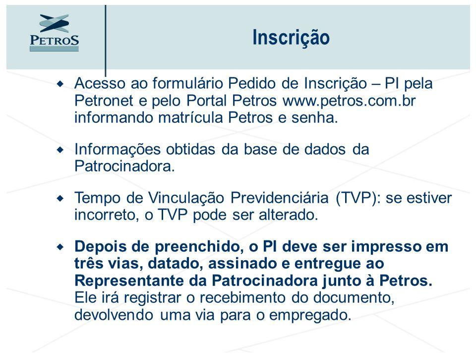Inscrição Acesso ao formulário Pedido de Inscrição – PI pela Petronet e pelo Portal Petros www.petros.com.br informando matrícula Petros e senha. Info