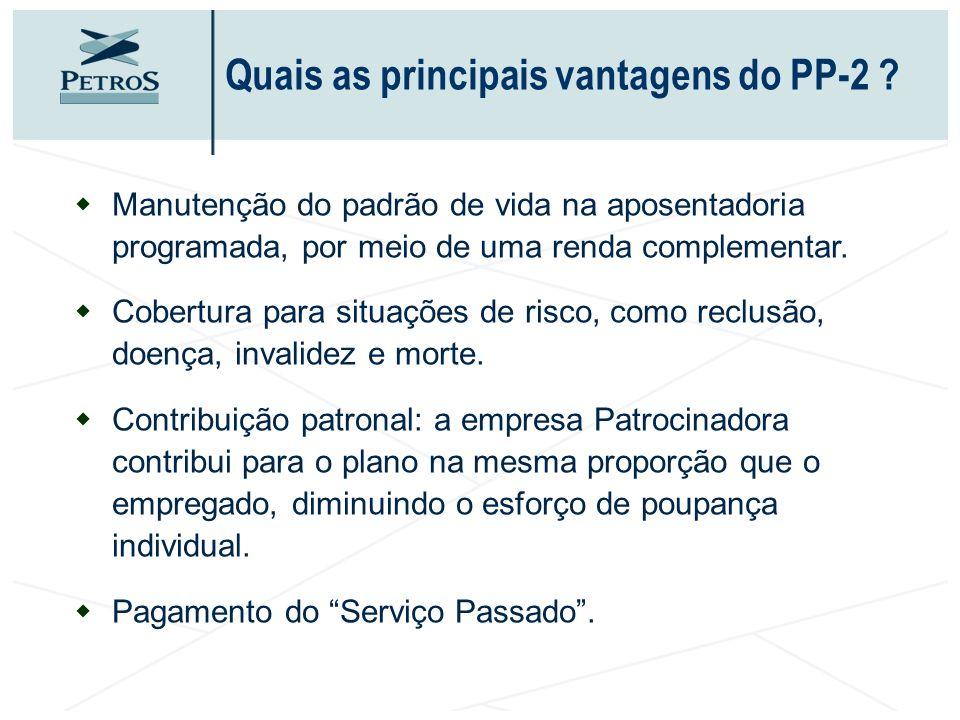 Quais as principais vantagens do PP-2 ? wManutenção do padrão de vida na aposentadoria programada, por meio de uma renda complementar. wCobertura para