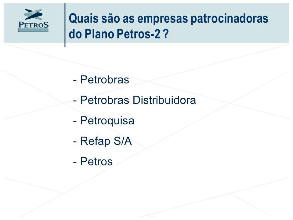 Quais são as empresas patrocinadoras do Plano Petros-2 ? - Petrobras - Petrobras Distribuidora - Petroquisa - Refap S/A - Petros