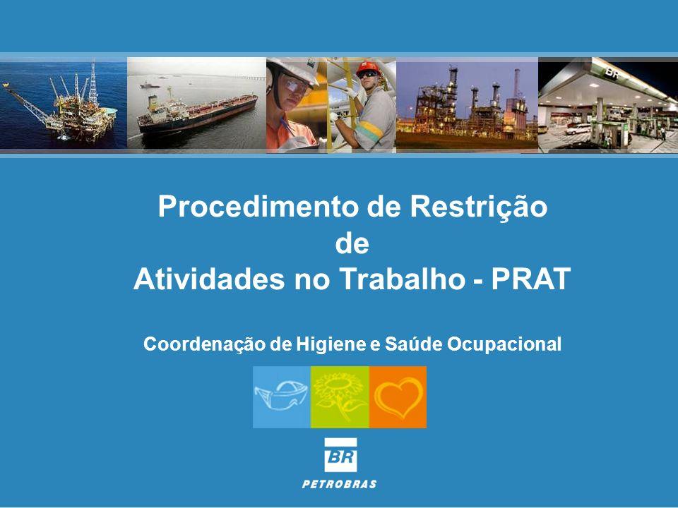 Procedimento de Restrição de Atividades no Trabalho - PRAT Coordenação de Higiene e Saúde Ocupacional