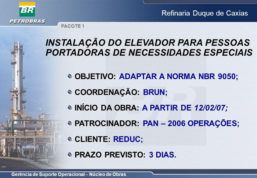 Gerência de Suporte Operacional – Núcleo de Obras Refinaria Duque de Caxias OBJETIVO: ADAPTAR A NORMA NBR 9050; COORDENAÇÃO: BRUN; INÍCIO DA OBRA: A P