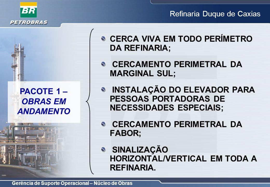 Gerência de Suporte Operacional – Núcleo de Obras Refinaria Duque de Caxias OBJETIVO: MELHORAR SEGURANÇA PATRIMONIAL; COORDENAÇÃO: LUIZ CARLOS RIBEIRO; PROJETO CONCEITUAL: CONCLUÍDO; PROJETO BÁSICO: CONCLUÍDO; PROJETO DETALHADO: PREVISTO PARA 30/11/2006; CONSTRUÇÃO DA INFRAESTRUTURA DA REDE DE ENCAMINHAMENTO PARA ELÉTRICA E CFTV PACOTE 7