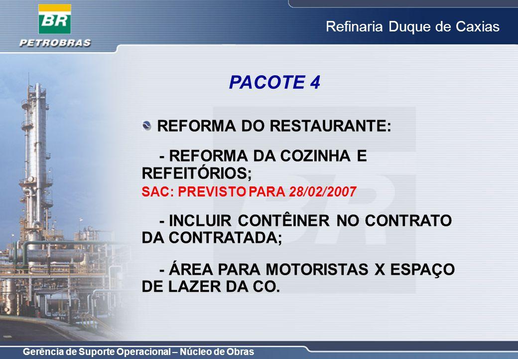 Gerência de Suporte Operacional – Núcleo de Obras Refinaria Duque de Caxias REFORMA DO RESTAURANTE: - REFORMA DA COZINHA E REFEITÓRIOS; SAC: PREVISTO