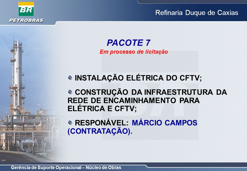 Gerência de Suporte Operacional – Núcleo de Obras Refinaria Duque de Caxias INSTALAÇÃO ELÉTRICA DO CFTV; CONSTRUÇÃO DA INFRAESTRUTURA DA REDE DE ENCAM