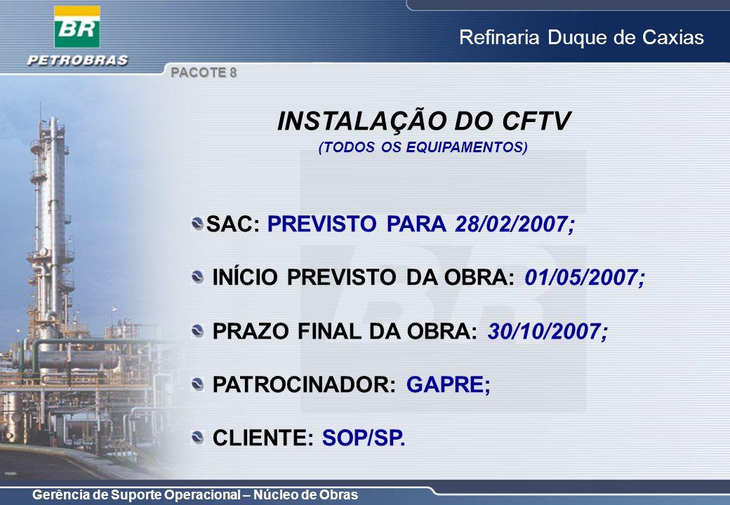Gerência de Suporte Operacional – Núcleo de Obras Refinaria Duque de Caxias SAC: PREVISTO PARA 28/02/2007; INÍCIO PREVISTO DA OBRA: 01/05/2007; PRAZO