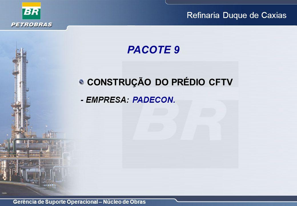 Gerência de Suporte Operacional – Núcleo de Obras Refinaria Duque de Caxias CONSTRUÇÃO DO PRÉDIO CFTV - EMPRESA: PADECON. PACOTE 9