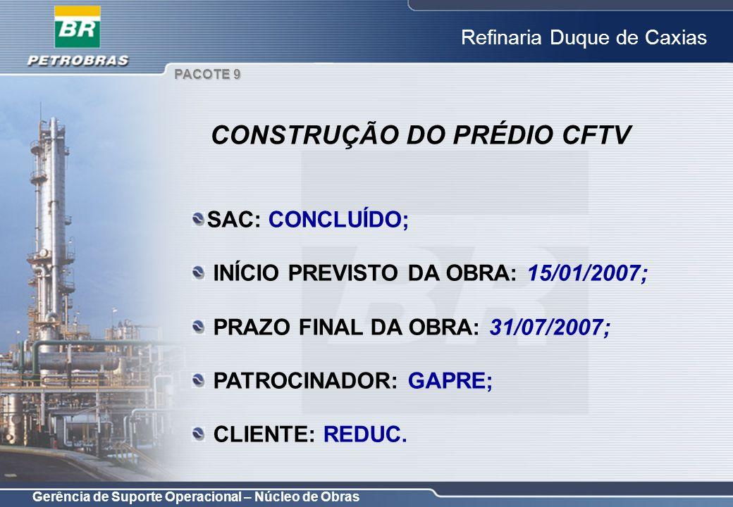 Gerência de Suporte Operacional – Núcleo de Obras Refinaria Duque de Caxias SAC: CONCLUÍDO; INÍCIO PREVISTO DA OBRA: 15/01/2007; PRAZO FINAL DA OBRA: