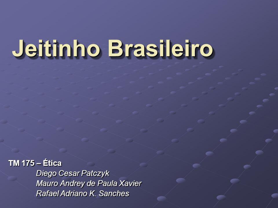 DEFINIÇÃO O jeito, ou o jeitinho brasileiro, é a imposição do conveniente sobre o certo .