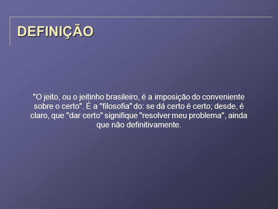 DEFINIÇÃO Assim é o brasileiro: dá jeito em tudo.
