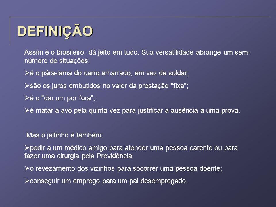 DEFINIÇÃO Assim é o brasileiro: dá jeito em tudo. Sua versatilidade abrange um sem- número de situações: é o pára-lama do carro amarrado, em vez de so