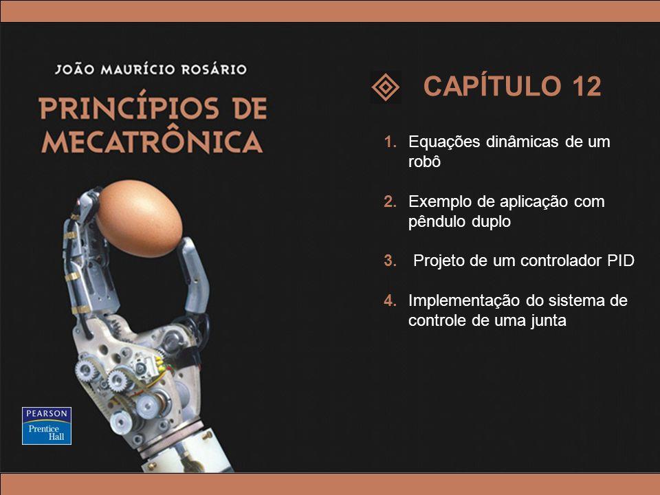 © 2005 by Pearson Education Princípios de Mecatrônica – João Maurício Rosário – © 2005 Pearson Education, Inc. 1.Equações dinâmicas de um robô 2.Exemp