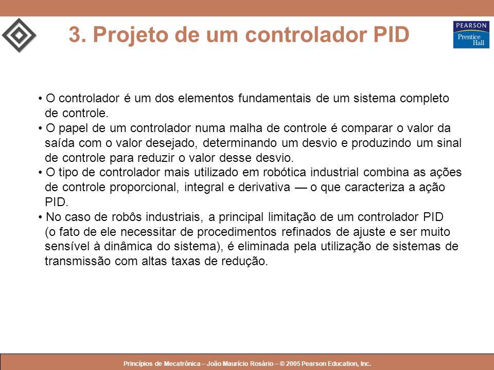 © 2005 by Pearson Education Princípios de Mecatrônica – João Maurício Rosário – © 2005 Pearson Education, Inc. 3. Projeto de um controlador PID O cont
