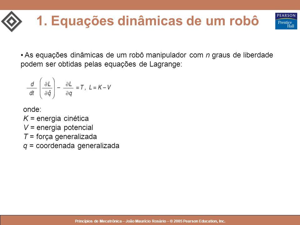 © 2005 by Pearson Education Princípios de Mecatrônica – João Maurício Rosário – © 2005 Pearson Education, Inc. 1. Equações dinâmicas de um robô As equ