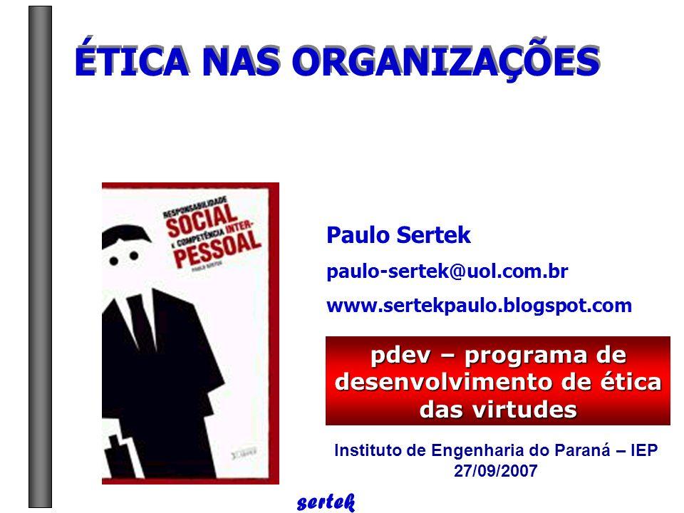 sertek Cultura orientada aos valores éticos Paulo Sertek paulo-sertek@uol.com.br ÉTICA NAS ORGANIZAÇÕES
