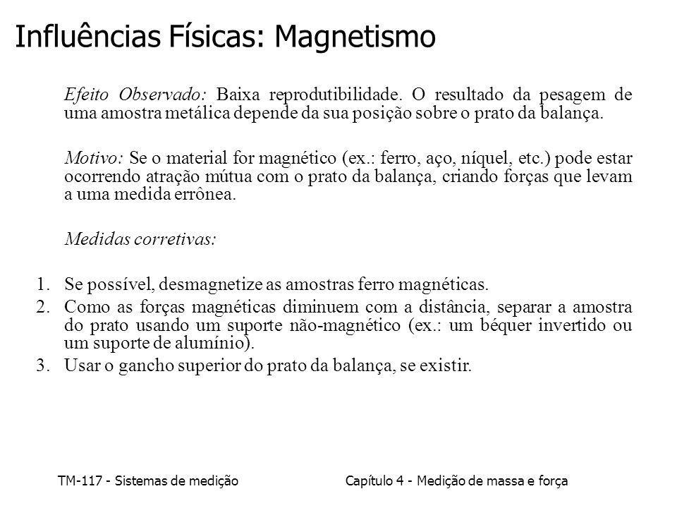TM-117 - Sistemas de mediçãoCapítulo 4 - Medição de massa e força Influências Físicas: Magnetismo Efeito Observado: Baixa reprodutibilidade. O resulta
