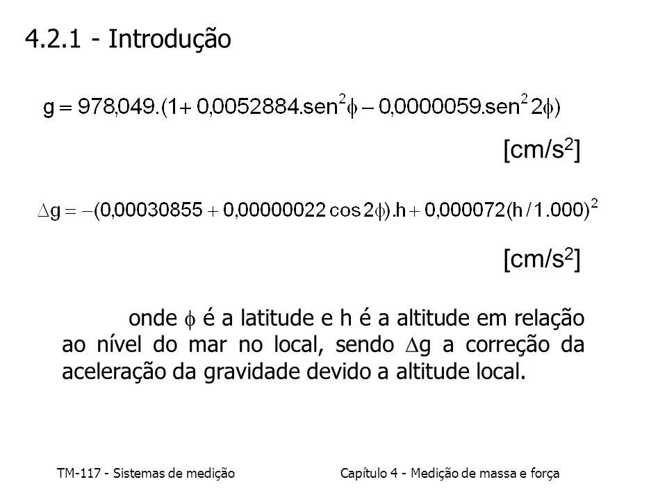 TM-117 - Sistemas de mediçãoCapítulo 4 - Medição de massa e força 4.2.1 - Introdução [cm/s 2 ] onde é a latitude e h é a altitude em relação ao nível