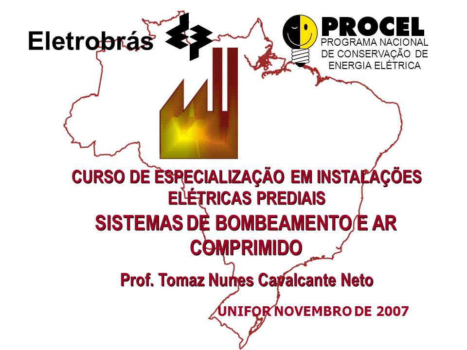 Eletrobrás PROGRAMA NACIONAL DE CONSERVAÇÃO DE ENERGIA ELÉTRICA CURSO DE ESPECIALIZAÇÃO EM INSTALAÇÕES ELÉTRICAS PREDIAIS SISTEMAS DE BOMBEAMENTO E AR COMPRIMIDO Prof.