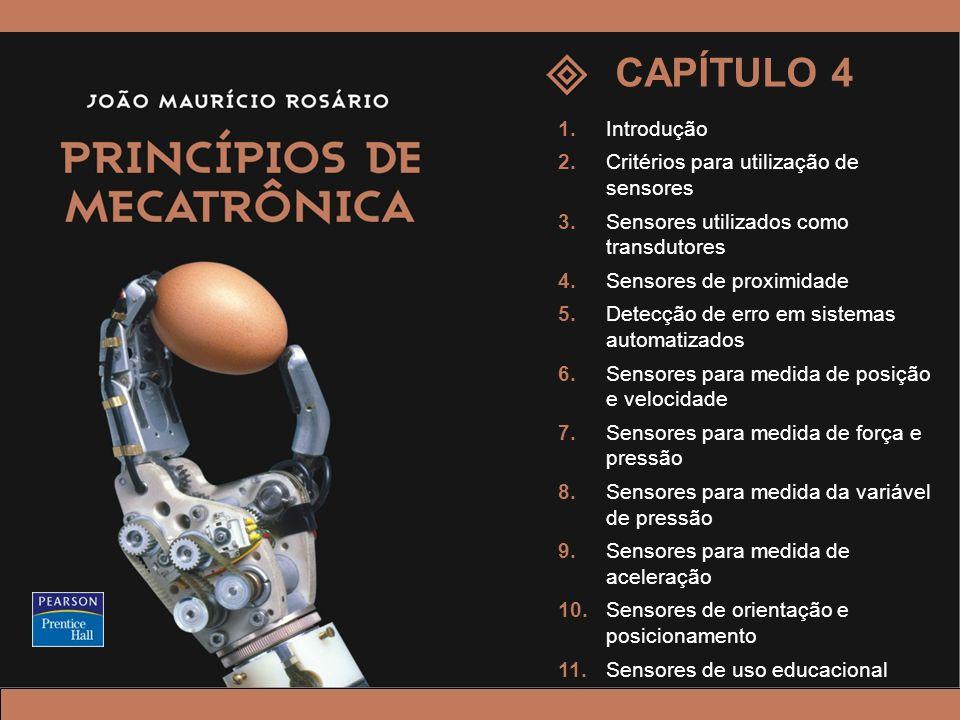 CAPÍTULO 4 1.Introdução 2.Critérios para utilização de sensores 3.Sensores utilizados como transdutores 4.Sensores de proximidade 5.Detecção de erro e